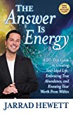 The Answer Is Energy provides thirty chapters of guidance and stories that reveal how to shift energy and reframe thinking about family, money, relationships, abundance, and control to live in the moment of now.  When someone's energy is in align...