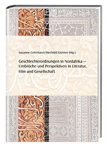 Geschlechterordnungen in Nordafrika - Umbrüche und Perspektiven in Literatur, Film und Gesellschaft (Literatur aus dem Maghreb)
