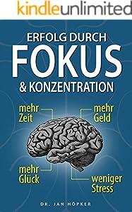 Erfolg durch Fokus und Konzentration: Konzentration steigern und Fokus schärfen für mehr Erfolg im Leben