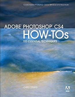 Adobe Photoshop CS4 How-Tos: 100 Essential Techniques by [Orwig, Chris]