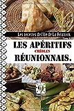 Les apéritifs réunionnais.: La cuisine réunionnaise. Tome 1...