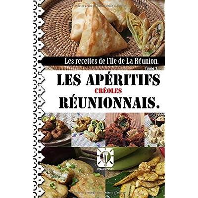 Les apéritifs réunionnais.: La cuisine réunionnaise. Tome 1