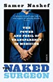 The Naked Surgeon: the power and peril of transparency in medicine (Paperback)