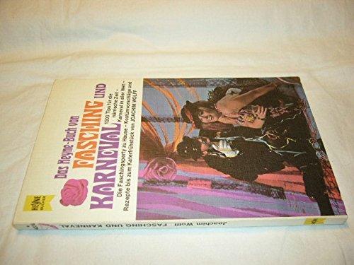 Das Heyne-Buch von Fasching und Karneval. 1000 Tips für die närrische Zeit - Karneval in aller Welt. Die Faschingsparty zu Hause. Kostümvorschläge und Rezepte bis zum Katerfrühstück
