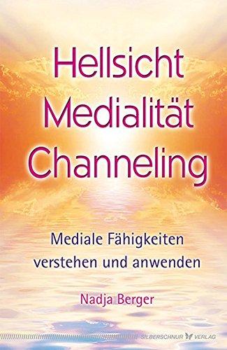 Hellsicht, Medialität, Channeling: Mediale Fähigkeiten verstehen und anwenden