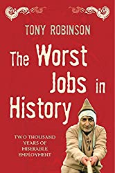 The Worst Jobs in History: Two Thousand Years of Miserable Employment