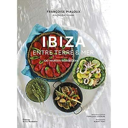 Ibiza Entre terre & mer - 100 recettes ensoleillées