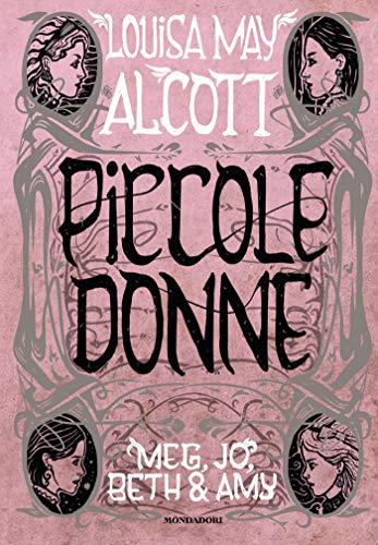 PICCOLE DONNE - Meg, Jo, Bet & Amy di [Alcott, Louisa May]