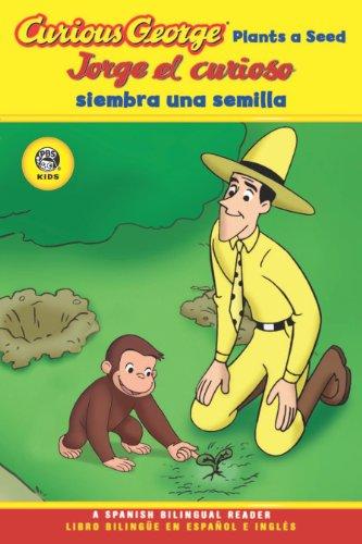 Jorge el curioso siembra una semilla/Curious George Plants a Seed Bilingual Edition (CGTV Reader) por H. A. Rey