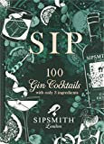 Sipsmith: Sip: 100 gin cocktails with only three ingredients