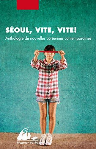 Séoul, vite, vite ! : anthologie de nouvelles coréennes contemporaines