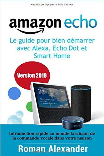 Amazon Echo –  le guide pour bien démarrer avec Alexa, Echo Dot et Smart Home: Introduction rapide au monde fascinant de la commande vocale dans votre maison par Roman Alexander