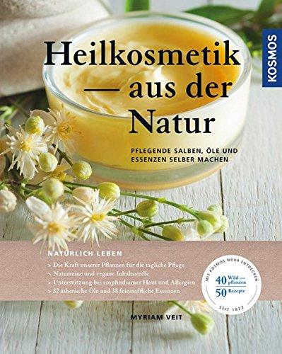 Preisvergleich Produktbild Heilkosmetik aus der Natur: pflegende Salben, Öle und Essenzen selber machen