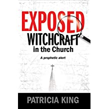 EXPOSED – Witchcraft in the Church: A Prophetic Alert (English Edition)