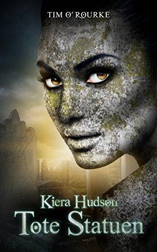 Tote Statuen: (Buch Vier der zweiten Staffel der Kiera Hudson-Reihe) (Kiera Hudson-Reihe - Zweite Staffel 4)