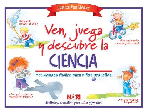 Ven, juega y descubre la ciencia/ Play and find out about science: Experimentos faciles para ninos pequenos/ Easy experiments for young children (Biblioteca cientifica para ninos y jovenes) por Janice Pratt VanCleave