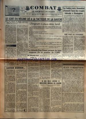 COMBAT [No 5981] du 17/09/1963 - LE SORT DU REGIME LIE A LA TACTIQUE DE LA GAUCHE PAR JEAN-CLAUDE VAJOU - SAVOIR DONNER - L'EMPRUNT 2 MILLIARDS EMIS LUNDI - LA DETENTE EST-OUEST PERMET DE BIEN AUGURER DE LA SESSION DE L'ONU QUI S'OUVRE AUJOURD'HUI A NEW YORK PAR MICHEL VOIROL - M SCHROEDER VIENT SONDER LES INTENTIONS DE PARIS PAR R QUERCY - M BEN BELLA JUSTIFIE LE SOCIALISME ORIGINAL DE L'ALGERIE ET PREND SES DISTANCES AVEC LA GAUCHE FRANCAISE TRADITIONNELLE - LES LEADERS NOIRS DEMANDENT A KENN