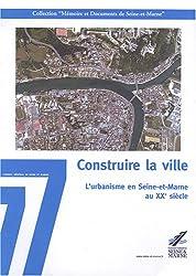 Construire la ville : L'urbanisme en Seine-et-Marne au XXe siècle