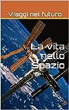 Image de Viaggi nel futuro. La vita nello Spazio (Italian Edition)