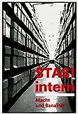 STASI intern. Macht und Banalität -