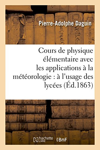 Cours de physique élémentaire avec les applications à la météorologie : à l'usage des lycées par Pierre-Adolphe Daguin