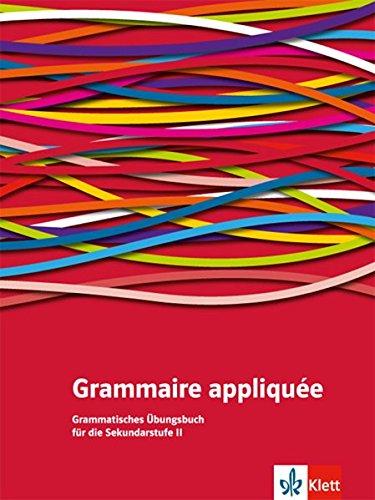 Grammaire appliquée: Grammatisches Übungsbuch für die Sekundarstufe 2, Französische Grammatik in der Oberstufe üben -