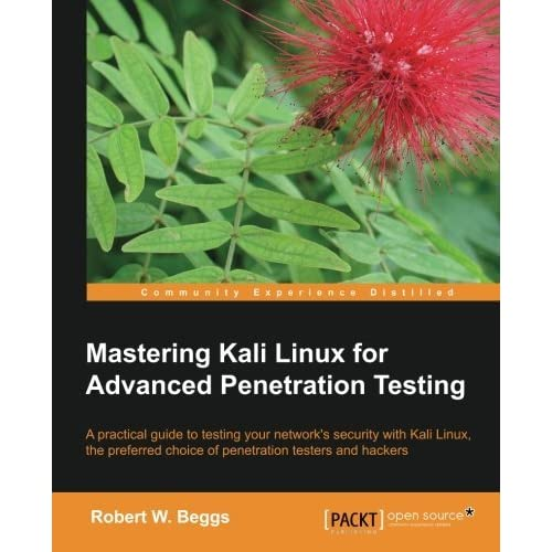 Mastering Kali Linux for Advanced Penetration Testing by Robert W. Beggs(2014-05-21)