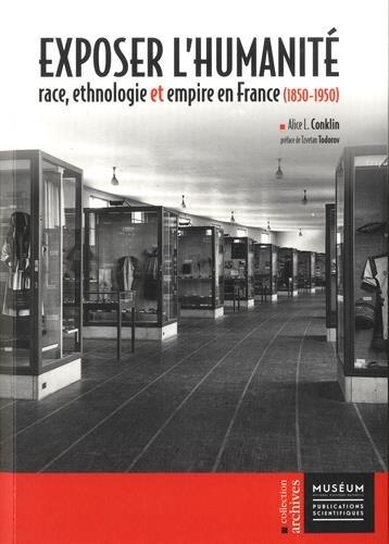 Exposer l'humanité : Race, ethnologie & empire en France (1850-1950)