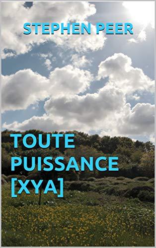 TOUTE PUISSANCE [XYA] par Stephen Peer