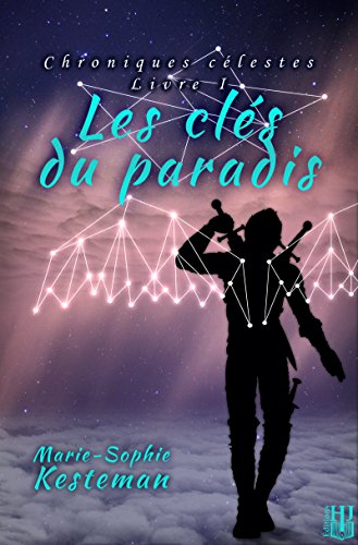 Les clés du paradis (Chroniques célestes - Livre I) par [KESTEMAN, Marie-Sophie]