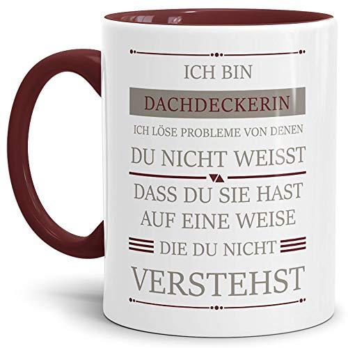 Tassendruck Berufe-Tasse Ich Bin Dachdeckerin, Ich löse Probleme, die Du Nicht verstehst Innen & Henkel Weinrot/Für Sie/Job / mit Spruch/Kollegen / Arbeit/Geschenk