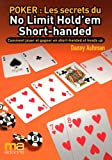 Poker - Secrets du No Limit Hold'em Short-handed : Comment jouer et gagner en Short-handed et heads up
