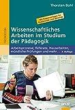 Wissenschaftliches Arbeiten im Studium der Pädagogik: Arbeitsprozesse