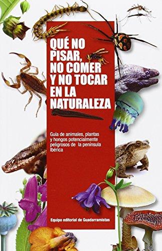 Qué no pisar, no comer y no tocar en la naturaleza : guía de animales, plantas y hongos potencialmente peligrosos de la Península Ibérica por From Sánchez Crespo, Ángel