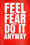 Feel the Fear and Do It Anyway: Motivational, Unique, Colorful Notebook, Journal, Diary (110 Pages, Blank, 6 x 9) (Positive Notebooks)