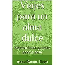 Viajes para un alma dulce: Meditaciones guiadas paso a paso (Spanish Edition)