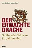 Der erwachte Drache: Großmacht China im 21. Jahrhundert - Martin G Chan