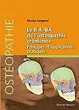 Le B.A.-BA de l'ostéopathie crânienne: Principes et applications pratiques...