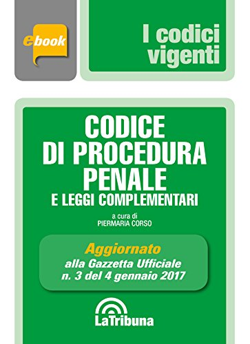 Codice di procedura penale e leggi complementari: Prima Edizione 2017 Collana Vigenti