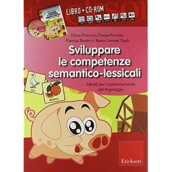 Sviluppare Le Competenze Semantico-Lessicali. Attività Per Il Potenziamento Del Linguaggio. Con Cd-Rom