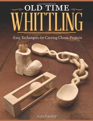 Old Time Whittling: Easy Techniques for Carving Classic Projects