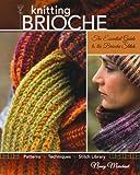 Knitting Brioche: The Essential Guide to the Brioche Stitch by Nancy Marchant (2010-01-13)