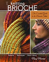 Knitting Brioche: The Essential Guide to the Brioche Stitch by Nancy Marchant (2010-01-13)