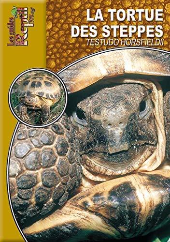 La tortue des steppes: Testudo horsfieldii (Les Guides Reptilmag)