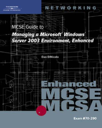 70-290: MCSE Guide to Managing a Microsoft Windows Server 2003 Environment, Enhanced: 70-290 (Networking (Course Technology)) por Dan DiNicolo