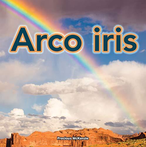 Arco Iris: Rainbows (Madre Naturaleza/ Mother Nature) por Precious McKenzie