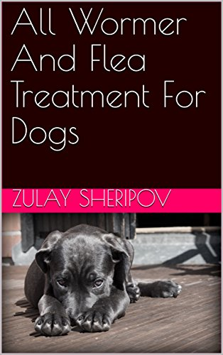 All Wormer And Flea Treatment For Dogs (English Edition) (Pet Wormer)