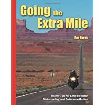 Going the Extra Mile: Insider Tips for Long-Distance Motorcycling and Endurance Rallies by Ron Ayres (2002-12-19)