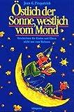 Östlich der Sonne, westlich vom Mond: Geschichten für Kinder und Eltern nicht nur zum Vorlesen