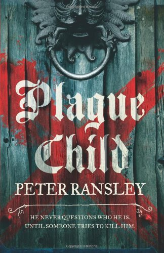 Plague Child (Tom Neave Trilogy 1): Written by Peter Ransley, 2012 Edition, Publisher: William Collins [Paperback]